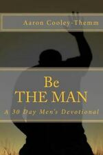 Be the MAN : A 30 Day Devotional for Men by Aaron Cooley-Themm (2014, Paperback)