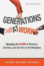Generations at Work : Managing the Clash of Boomers, Gen Xers, and Gen Yers in the Workplace by Ron Zemke, Claire Raines and Bob Filipczak (2013, Paperback)