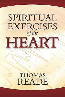 Spiritual Exercises of the Heart by Reade, Thomas