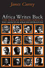 Africa Writes Back: The African Writers Series and the Launch of African Literature by James Currey (Paperback, 2008)