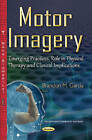 Motor Imagery: Emerging Practices, Role in Physical Therapy & Clinical Implications by Nova Science Publishers Inc (Paperback, 2015)