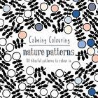 Calming Colouring: Nature Patterns: 80 Blissful Patterns to Colour in von Graham Leslie McCallum (2015, Taschenbuch)