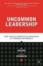 Uncommon Leadership : How to Build Competitive Advantage by Thinking...