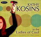 To the Ladies of Cool [Digipak] * by Kathy Kosins (CD, Mar-2012, Resonance)