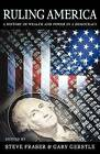Ruling America: A History of Wealth and Power in a Democracy by Harvard University Press (Paperback, 2005)