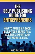 The Self Publishing Guide for Entrepreneurs : How to Self Publish a Book,...