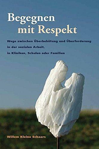 Begegnen mit Respekt: Wege zwischen Überbehutung und Überforderung in der sozial - Kleine Schaars, Willem