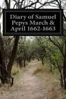 Diary of Samuel Pepys March & April 1662-1663 by Samuel Pepys (Paperback / softback, 2014)