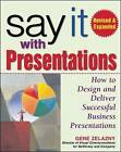 Say it with Presentations: How to Design and Deliver Successful Business Presentations by Gene Zelazny (Hardback, 2006)