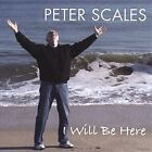 I Will Be Here by Peter Scales (CD, Jan-2007, CD Baby (distributor))