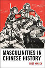 Masculinities in Chinese History by Bret Hinsch (Paperback, 2013)