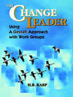 The Change Leader: Using a Gestalt Approach with Work Groups by H.B. Karp (Paperback, 1995)