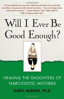 Will I Ever Be Good Enough?: Healing The Daughters Of Narcissistic Mothers By Dr on sale