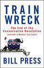 Trainwreck: The End of the Conservative Revolution (and Not a Moment Too Soon) by Bill Press (Hardback, 2008)