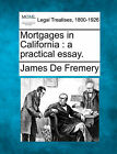Mortgages in California: A Practical Essay. by James De Fremery (Paperback / softback, 2010)
