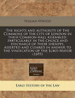 The Rights and Authority of the Commons of the City of London in Their Common-Hall Assembled, Particularly in the Choice and Discharge of Their Sheriffs, Asserted and Cleared in Answer to the Vindication of the Lord-Mayor (1695) by William Atwood (Paperback / softback, 2010)