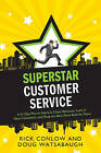 Superstar Customer Service: A 31-Day Plan to Improve Client Relations, Lock in New Customers, and Keep the Best Ones Coming Back for More by Doug Watsabaugh, Rick Conlow (Paperback, 2013)