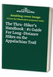 The Thru-Hiker's Handbook : #1 Guide For Long-Distance Hikes on the Appalachian