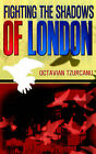 Fighting the Shadows of London by Octavian Tzurcanu (Paperback / softback, 2006)