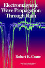 Electromagnetic Wave Propagation Through Rain by Robert K. Crane (Hardback, 1996)