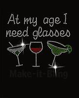 At My Age I Need Glasses Rhinestone Iron On Heat Transfer Bling Wine Martini