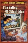 The Valley of Silent Men by James Oliver Curwood (Paperback / softback, 2013)