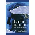 The Outside Insider Oil Secrets and Spies 9781424146857 by Howard H. Schack