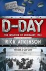 D-Day: The Invasion of Normandy, 1944 by Rick Atkinson (Hardback, 2014)