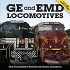 GE and EMD Locomotives: The Illustrated History by Brian Solomon (Paperback, 2014)