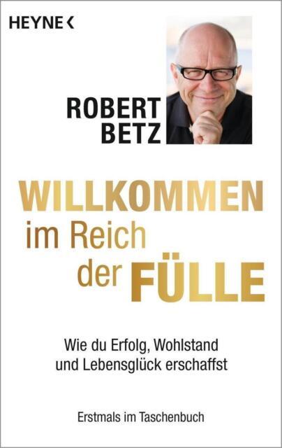 Willkommen im Reich der Fülle von Robert Theodor Betz (2015, Taschenbuch)