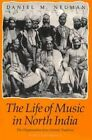 The Life of Music in North India: The Organization of an Artistic Tradition by Daniel M. Neuman (Paperback, 1990)