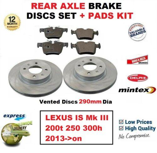 DISCS 290mm Dia FOR LEXUS IS Mk III 200t 250 300h 2013-on REAR AXLE BRAKE PADS