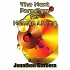 The Next Paradigm for Human Living 9780595325535 by Jonathon Barbera Book