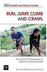 Run, Jump, Climb and Crawl: The Essential Training Guide for Obstacle Racing Enthusiasts, or How to Get Fit, Stay Safe and Prepare for the Toughest Mud Runs on the Planet by Jacob Salt-Berrymen (Paperback / softback, 2013)