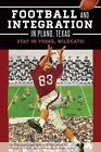 Football and Integration in Plano, Texas: Stay in There, Wildcats! by The Plano Conservancy for Historic Preservation (Paperback / softback, 2014)