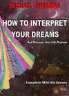 How to Interpret Your Dreams: And Discover Your Life Purpose by Michael Sheridan (Paperback, 2007)
