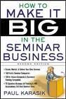 How to Make it Big in the Seminar Business by Paul Karasik (Paperback, 2005)