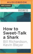 How to Sweet-Talk a Shark : Strategies and Stories from a Master Negotiator...