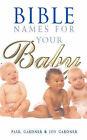 Bible Names for Your Baby by Paul Gardner, Joy Gardner (Paperback, 1996)