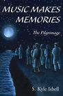 Music Makes Memories: The Pilgrimage by S Kyle Isbell (Paperback / softback, 2000)