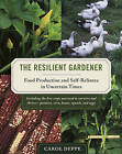 The Resilient Gardener: Food Production and Self-reliance in Uncertain Times by Carol Deppe (Paperback, 2010)