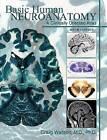 Basic Human Neuroanatomy: A Clinically Oriented Atlas by Craig Watson (Paperback / softback, 2012)