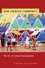 New Creative Community: The Art of Cultural Development by Arlene Goldbard (Paperback / softback, 2006)