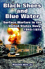 Black Shoes and Blue Water: Surface Warfare in the United States Navy, 1945-1975 by Malcolm Muir (Paperback / softback, 2005)