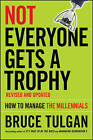 Not Everyone Gets a Trophy: How to Manage the Millennials by Bruce Tulgan (Hardback, 2016)