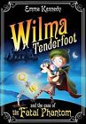 Wilma Tenderfoot and the Case of the Fatal Phantom by Emma Kennedy (Paperback, 2010)