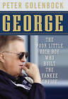 George: The Poor Little Rich Boy Who Built the Yankee Empire by Peter Golenbock (Paperback, 2010)