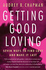 Getting Good Loving: Seven Ways to Find Love and Make it Last by Audrey B. Chapman (Paperback, 2005)