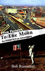 From Passaic to the Moon: An Insider's True Adventures by Bob Rosenthal (Paperback / softback, 2001)