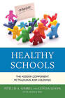 Healthy Schools: The Hidden Component of Teaching and Learning by Phyllis A. Gimbel, Lenesa Leana (Hardback, 2013)